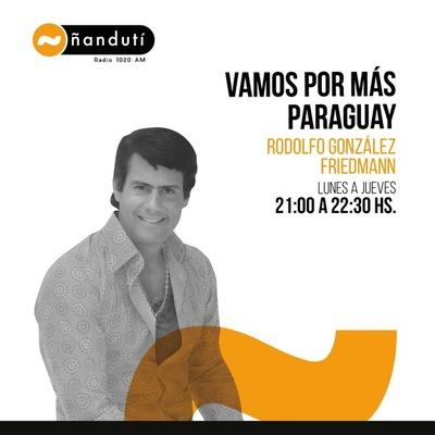 Vamos por más Paraguay con Rodolfo González Friedmann » Ñanduti