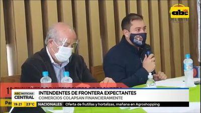 Intendentes de frontera exigen ayuda del Gobierno